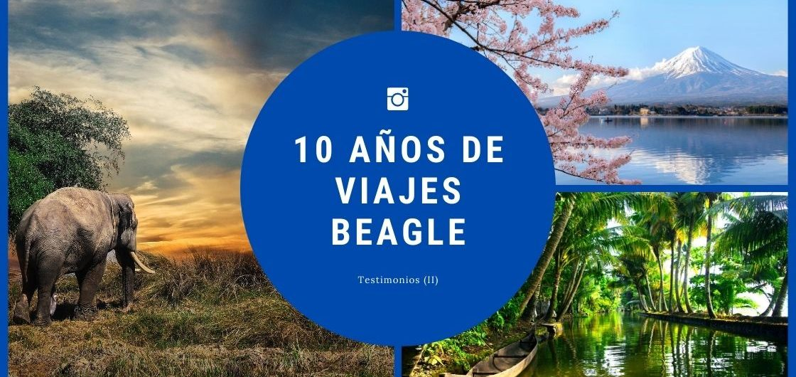 Testimonios por el 10ª aniversario de Viajes Beagle (II)